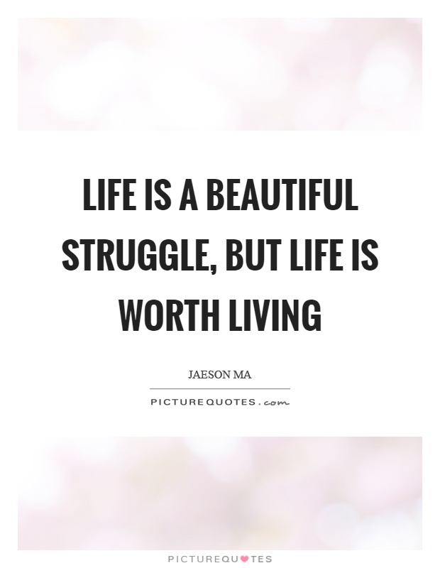 life is worth living quotes