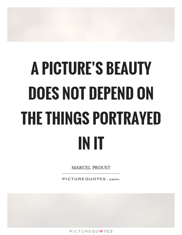 A picture's beauty does not depend on the things portrayed in it Picture Quote #1