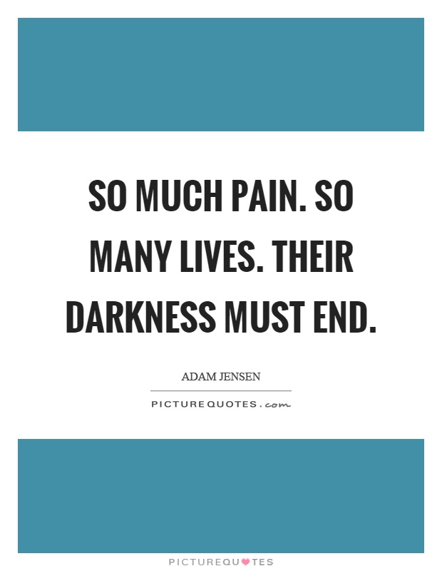 So much pain. So many lives. Their darkness must end Picture Quote #1