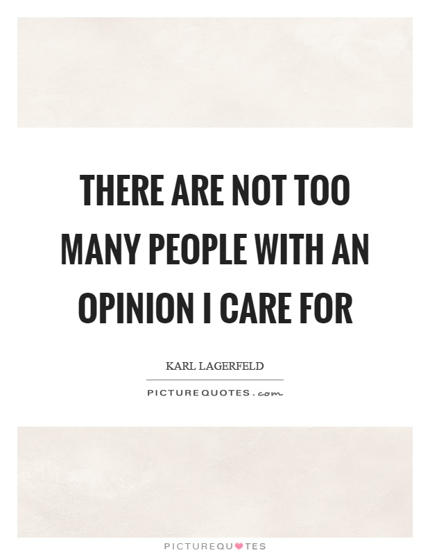There are not too many people with an opinion I care for Picture Quote #1
