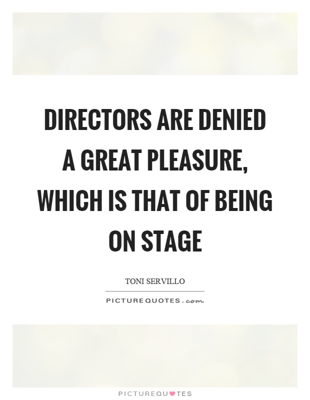 Directors are denied a great pleasure, which is that of being on stage Picture Quote #1