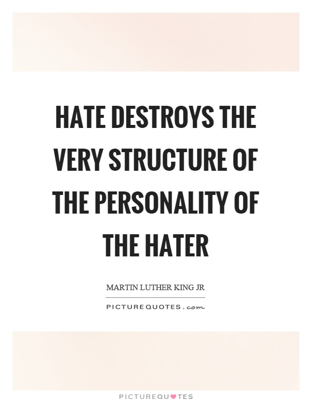 Hate destroys the very structure of the personality of the hater Picture Quote #1
