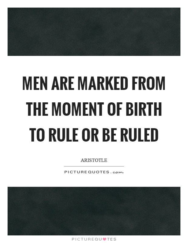 Men are marked from the moment of birth to rule or be ruled Picture Quote #1