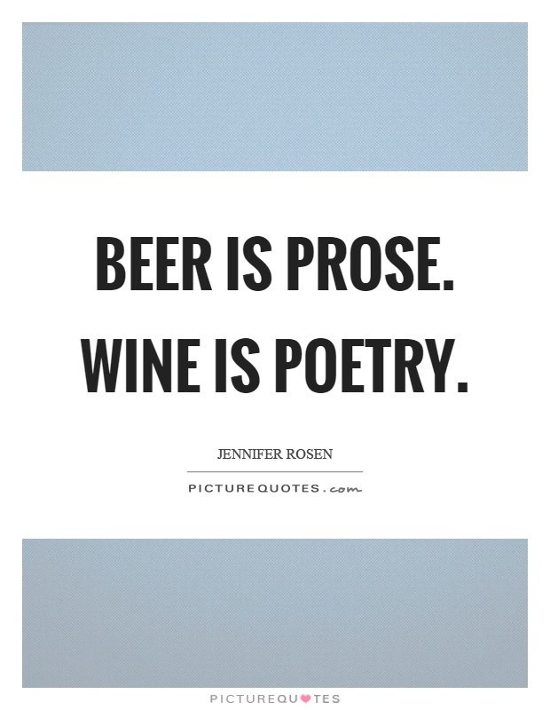 Beer is prose. Wine is poetry Picture Quote #1