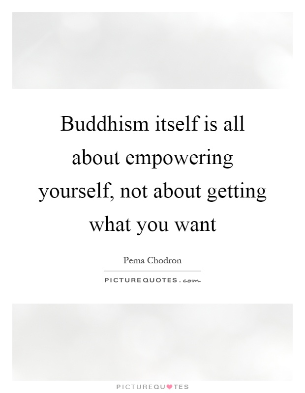 Buddhism Itself Is All About Empowering Yourself Not About