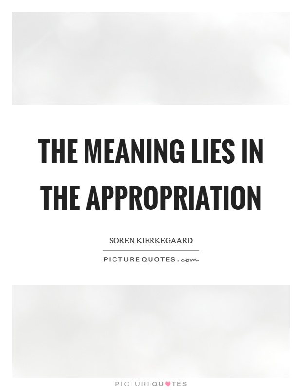 The meaning lies in the appropriation | Picture Quotes
