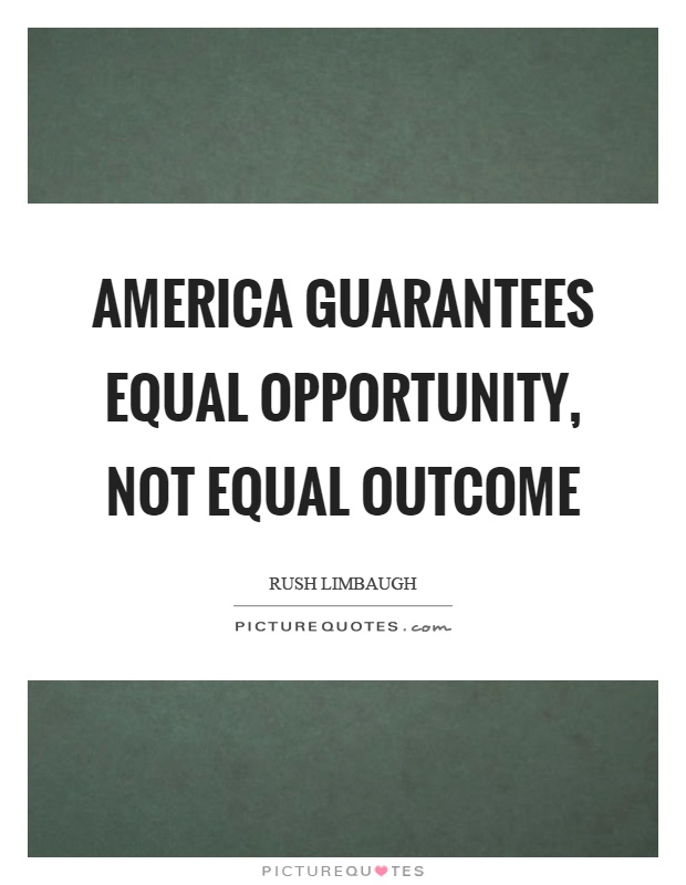 America guarantees equal opportunity, not equal outcome Picture Quote #1