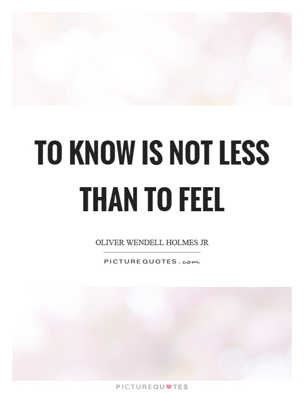 To know is not less than to feel Picture Quote #1
