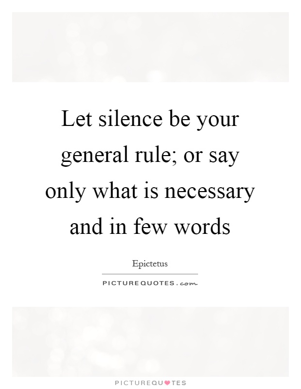 Let silence be your general rule; or say only what is necessary and in few words Picture Quote #1