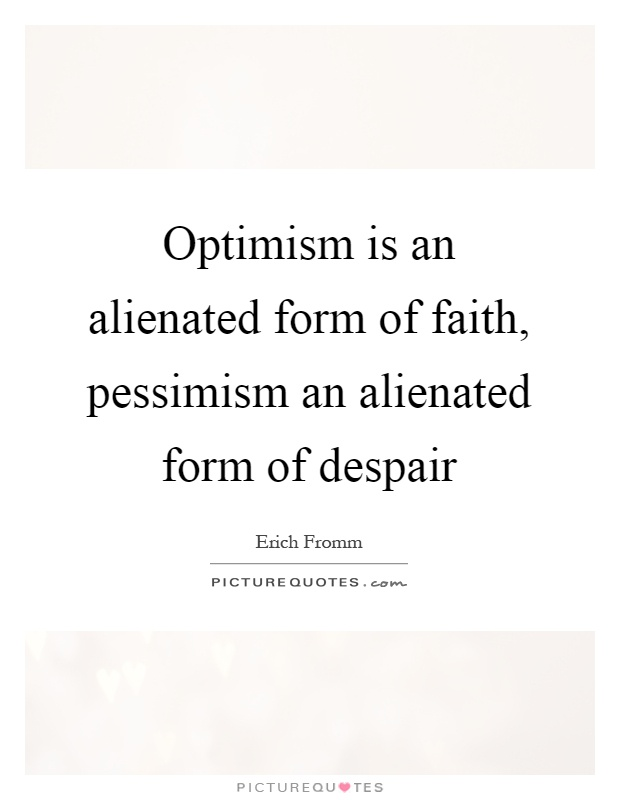 Optimism is an alienated form of faith, pessimism an alienated form of despair Picture Quote #1