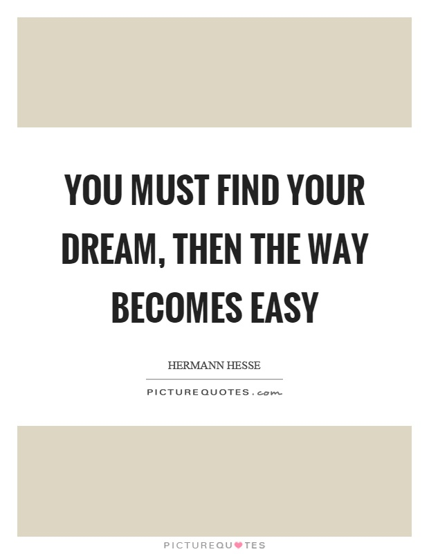 You must find your dream, then the way becomes easy Picture Quote #1