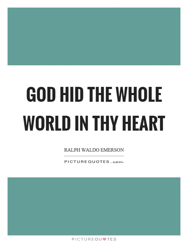 God hid the whole world in thy heart Picture Quote #1