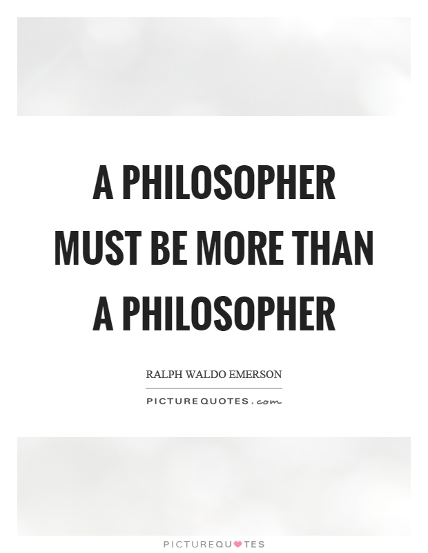 A philosopher must be more than a philosopher Picture Quote #1