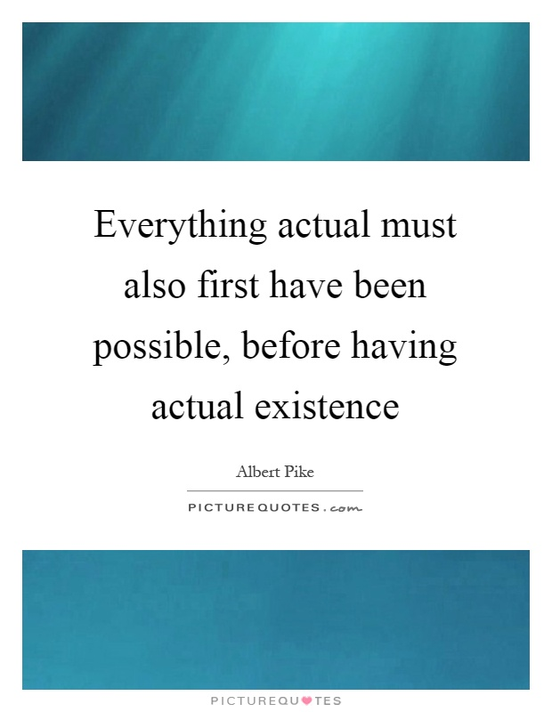 Everything actual must also first have been possible, before having actual existence Picture Quote #1