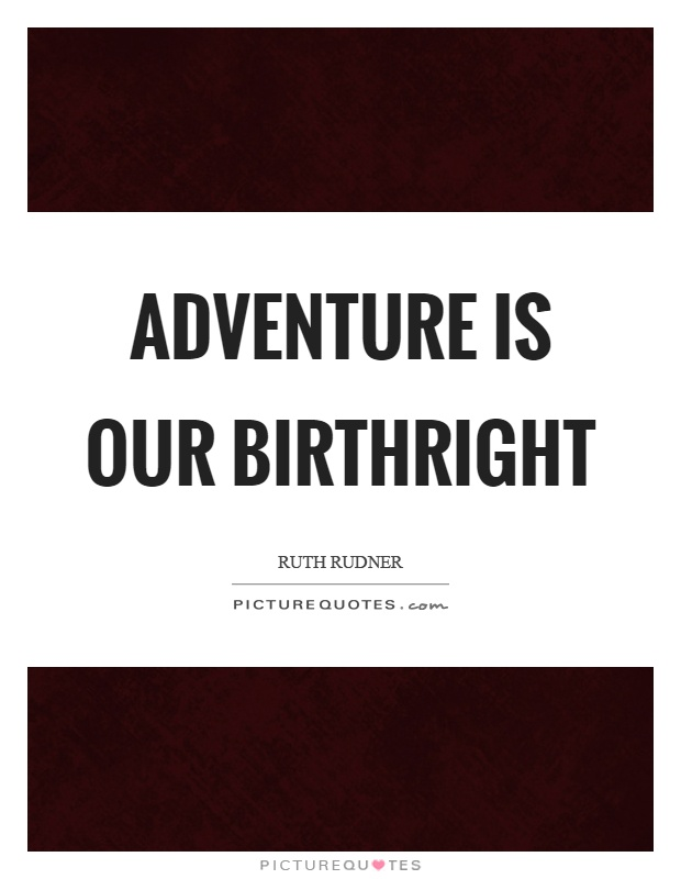 Adventure is our birthright Picture Quote #1