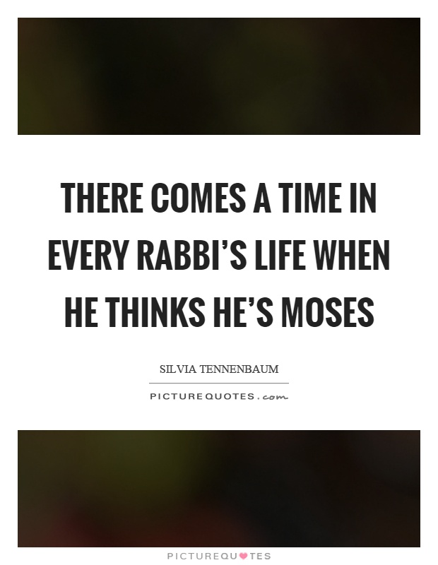 There comes a time in every rabbi's life when he thinks he's Moses Picture Quote #1