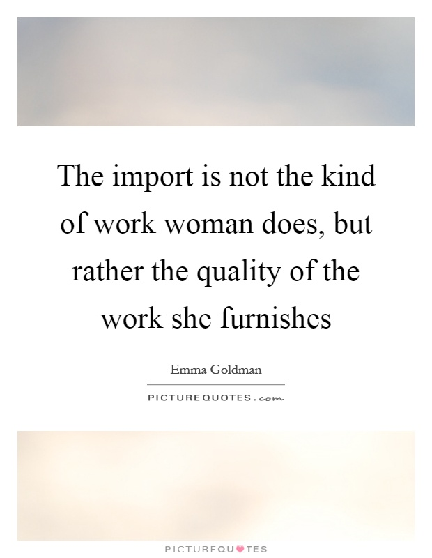 The import is not the kind of work woman does, but rather the quality of the work she furnishes Picture Quote #1