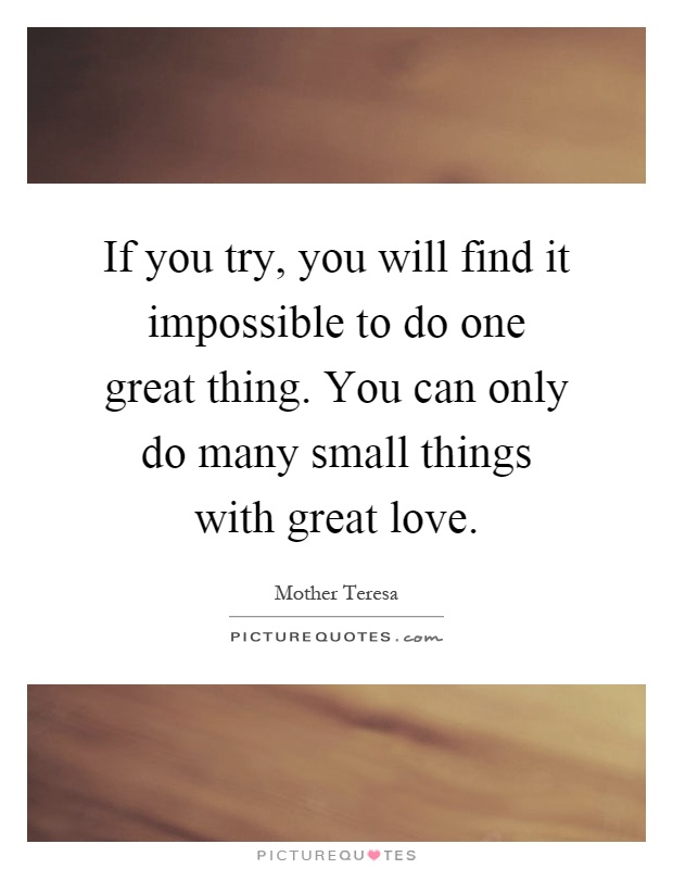 If You Try, You Will Find It Impossible To Do One Great
