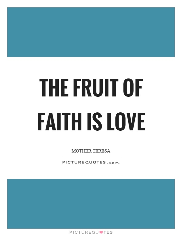 The fruit of faith is love Picture Quote #1