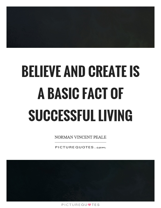 Believe and create is a basic fact of successful living Picture Quote #1