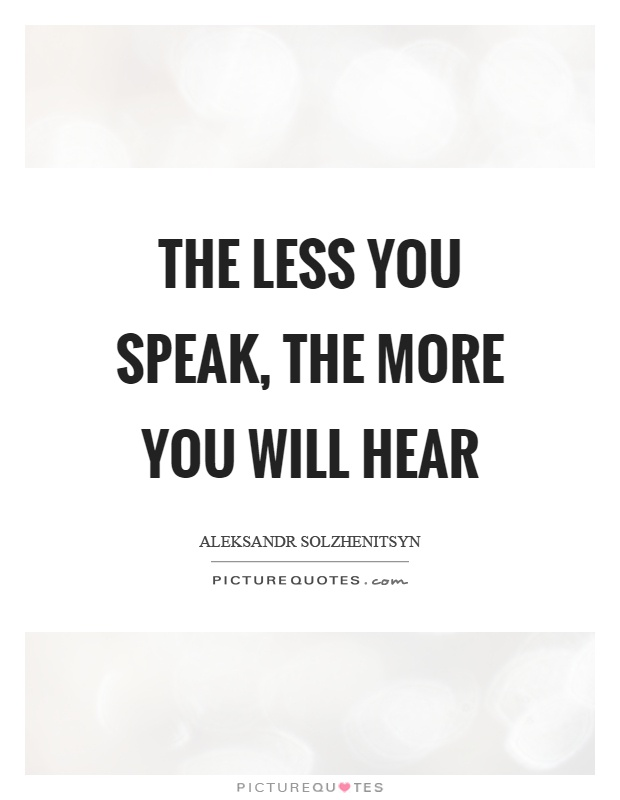 The less you speak, the more you will hear Picture Quote #1