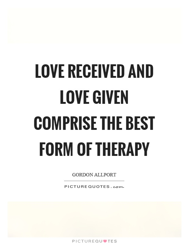 Love received and love given comprise the best form of therapy Picture Quote #1