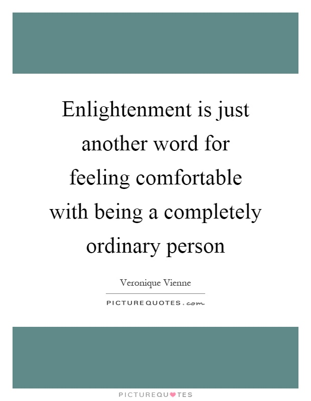 Enlightenment is just another word for feeling comfortable with being a completely ordinary person Picture Quote #1