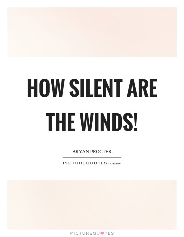 How silent are the winds! Picture Quote #1