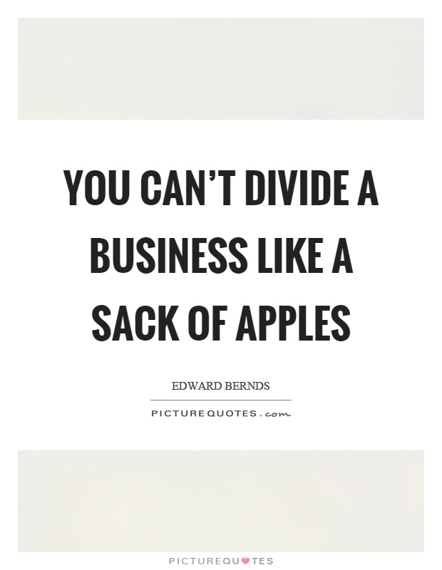 You can't divide a business like a sack of apples Picture Quote #1