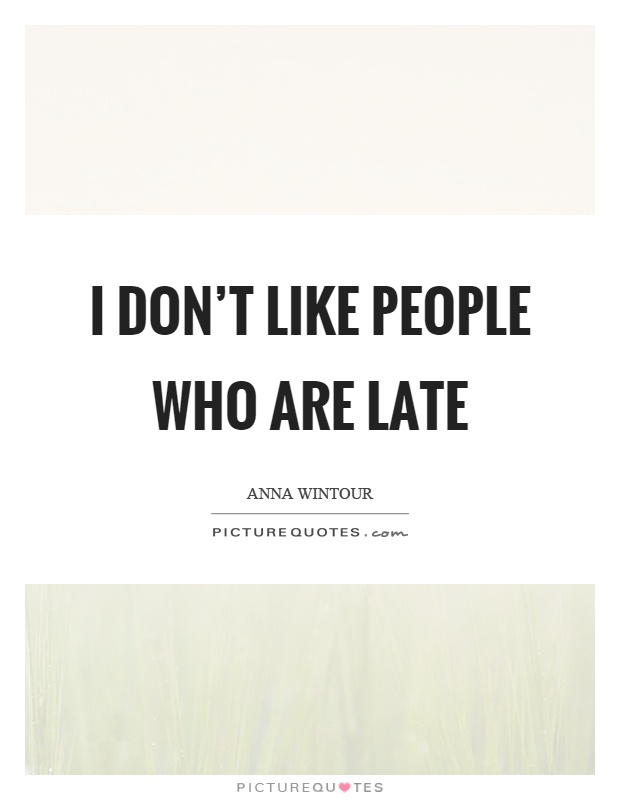 I don't like people who are late Picture Quote #1