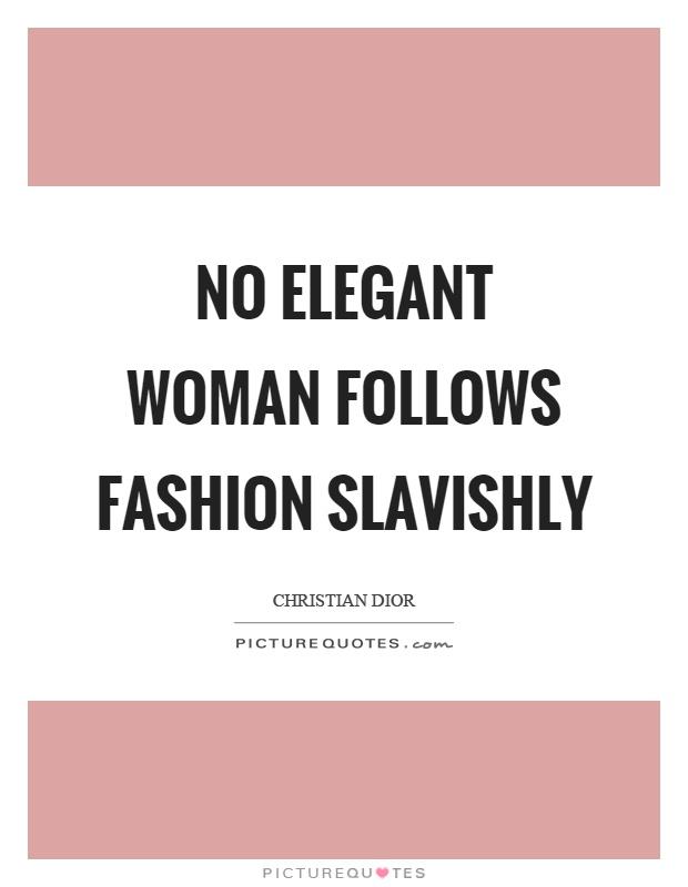 No elegant woman follows fashion slavishly Picture Quote #1