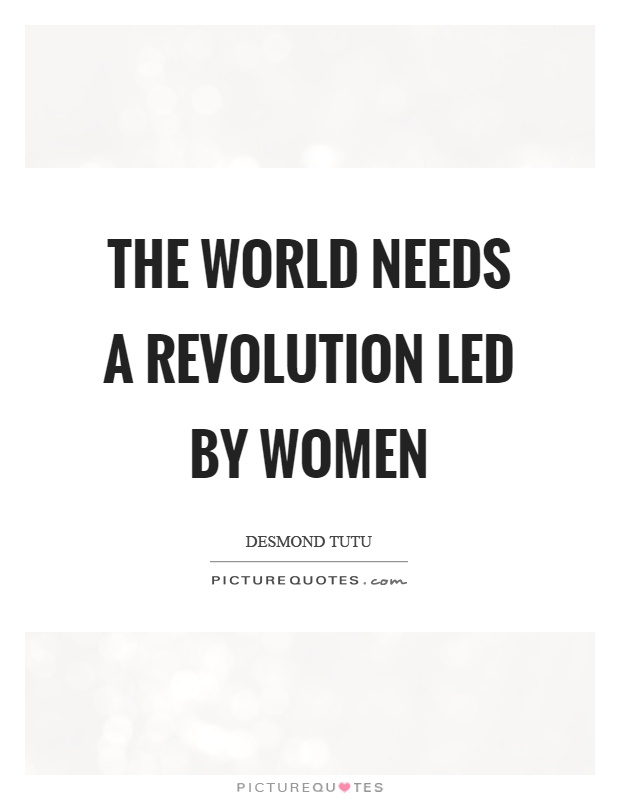 The world needs a revolution led by women Picture Quote #1