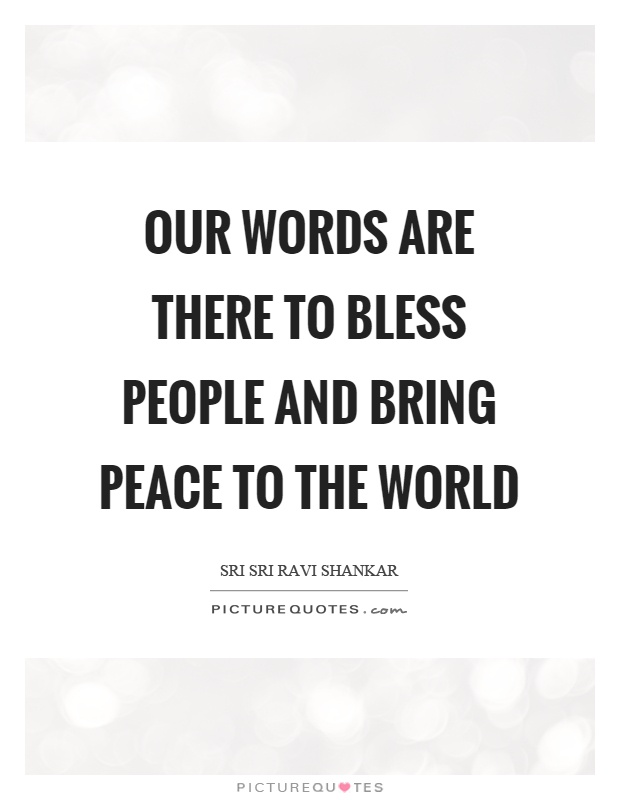Our words are there to bless people and bring peace to the world Picture Quote #1