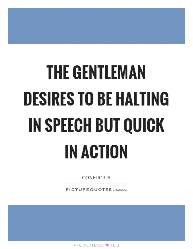 The gentleman desires to be halting in speech but quick in action Picture Quote #1