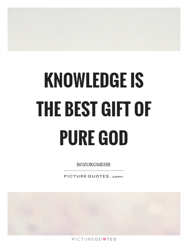 Knowledge is the best gift of pure God Picture Quote #1