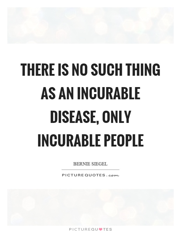 There is no such thing as an incurable disease, only incurable people Picture Quote #1