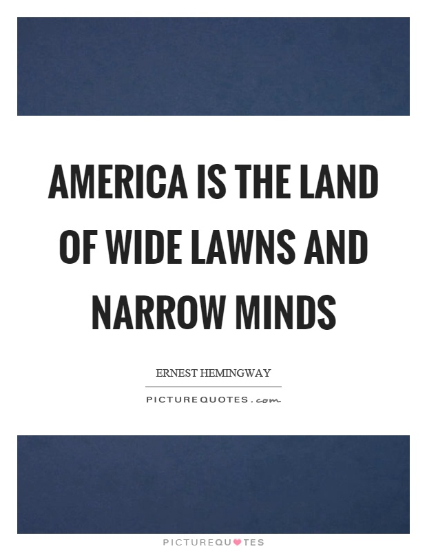 America is the land of wide lawns and narrow minds Picture Quote #1