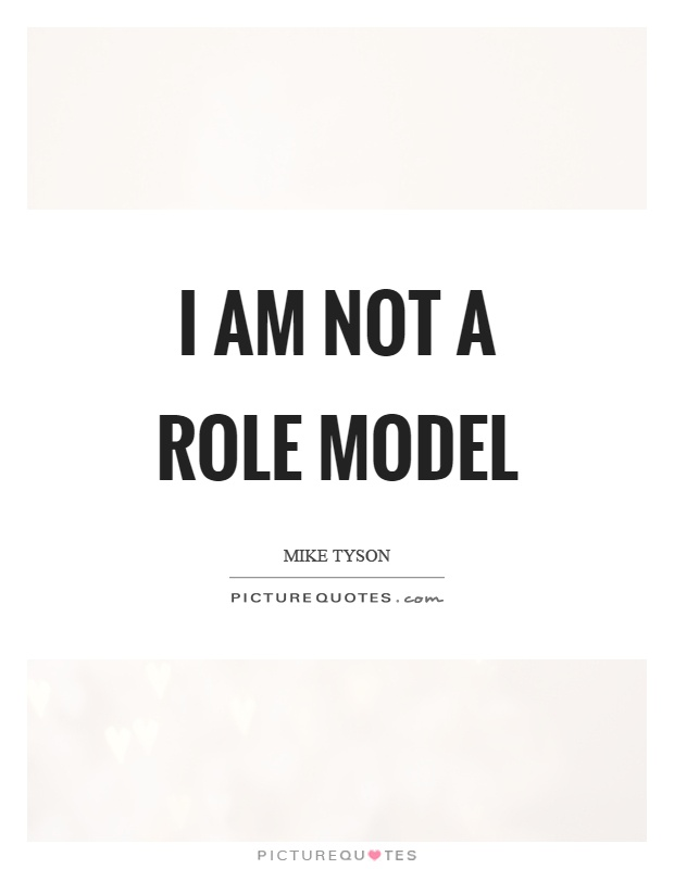 I Am Not A Role Model Picture Quotes Delectable Role Model Quotes