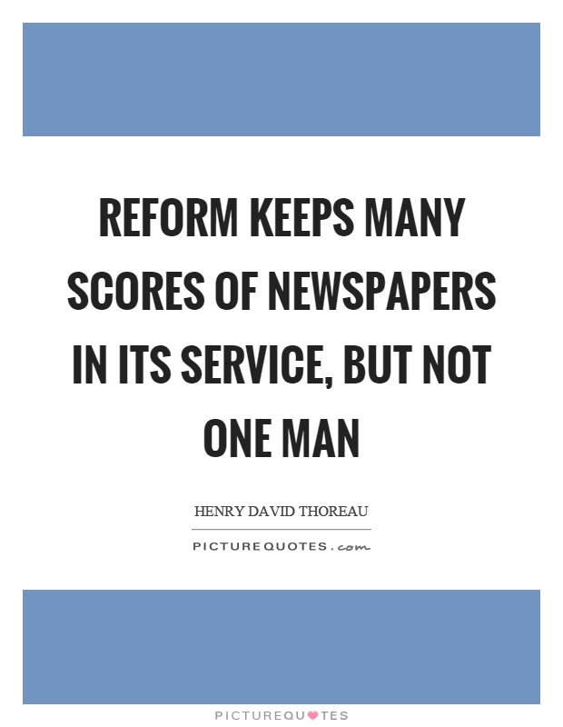 Reform keeps many scores of newspapers in its service, but not one man Picture Quote #1
