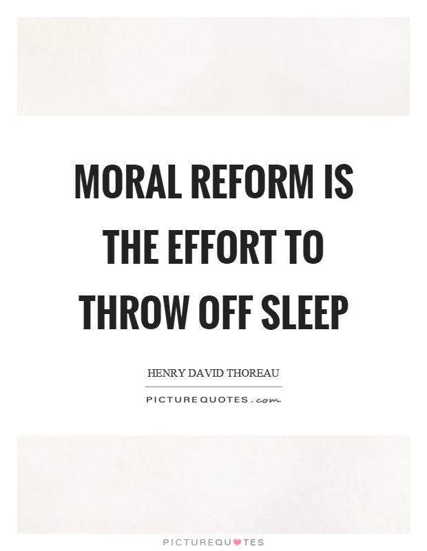Moral reform is the effort to throw off sleep Picture Quote #1