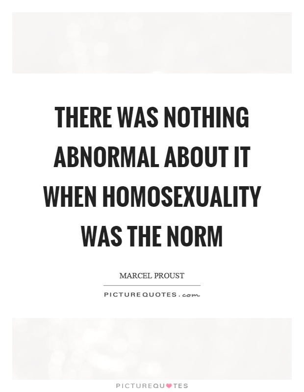 There was nothing abnormal about it when homosexuality was the norm Picture Quote #1