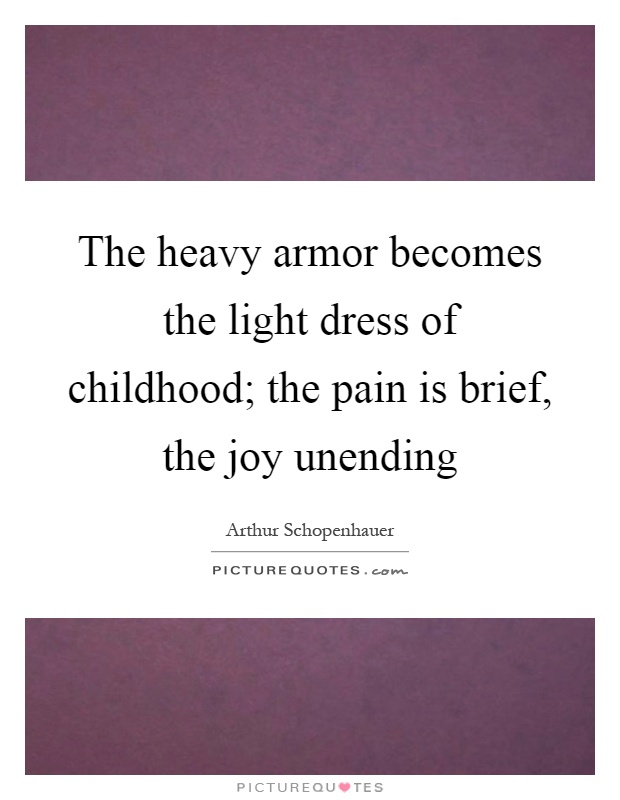 The heavy armor becomes the light dress of childhood; the pain is brief, the joy unending Picture Quote #1