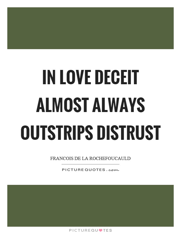 In love deceit almost always outstrips distrust Picture Quote #1