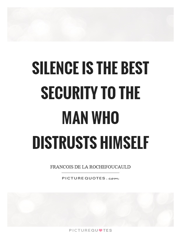 Silence is the best security to the man who distrusts himself Picture Quote #1