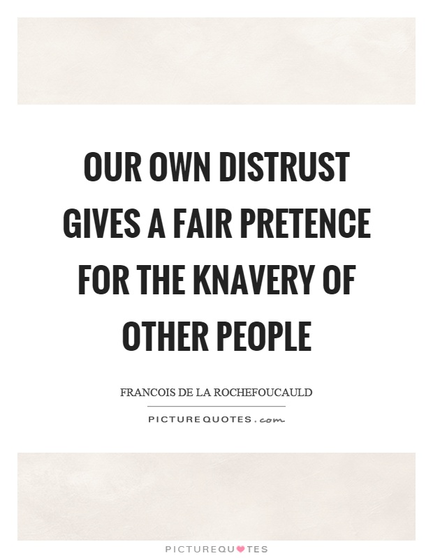 Our own distrust gives a fair pretence for the knavery of other people Picture Quote #1