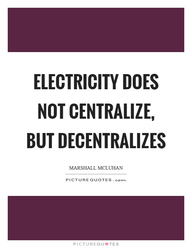 Electricity does not centralize, but decentralizes Picture Quote #1