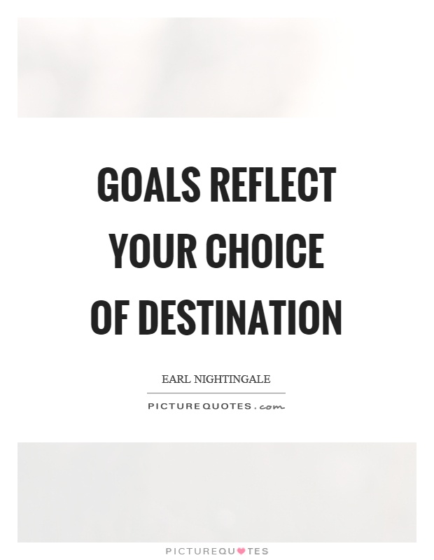 Goals reflect your choice of destination Picture Quote #1