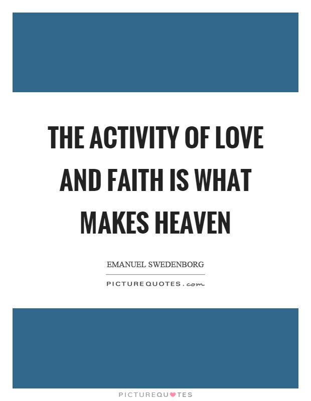 The activity of love and faith is what makes heaven Picture Quote #1