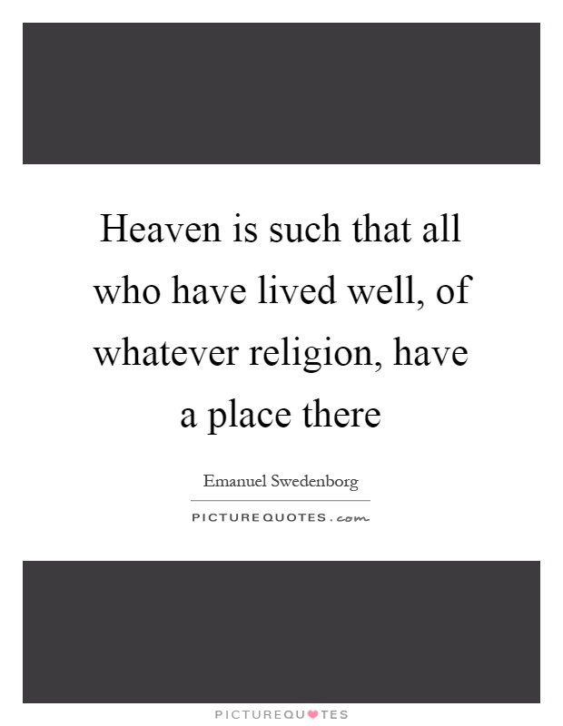 Heaven Is Such That All Who Have Lived Well Of Whatever Picture Quotes