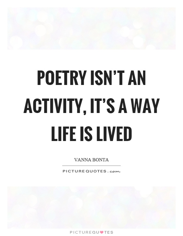 Poetry isn't an activity, it's a way life is lived Picture Quote #1